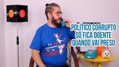 Reclamação do Dia: Político Corrupto só fica doente quando vai preso!