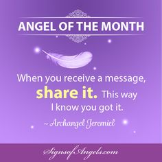 So, now you are receiving messages. You are pretty sure you just received a message. You need to share it! When you give the message you received, you will be telling the Angels that the connection is good. They will send more. ~ Karen Borga, The Angel Lady