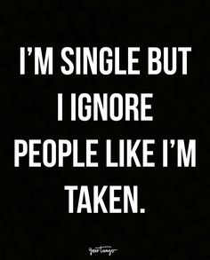 You're Single AF — But Loving It•