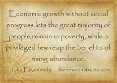 Economic growth without social progress lets the great majority of people remain in poverty