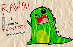 I RAWR you