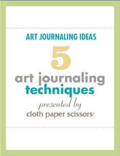 Artist Journaling Techniques: 5 Ways to Use Mixed Media and Collage by Cloth Paper Scissors