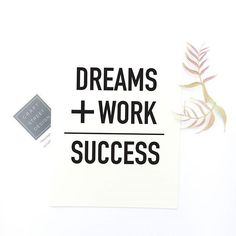 Dreams + Work = Success. -------------------------------- Shop all quote prints at CraftStreetDesign.com. They make thoughtful and meaningful gifts for you and for someone you know