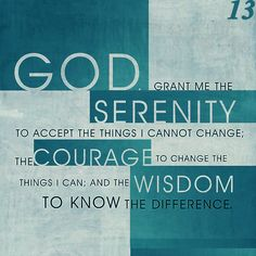 Serenity Prayer  I say this almost every day