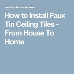 How to Install Faux Tin Ceiling Tiles - From House To Home