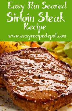 Unbelievable Easy Pan-Seared Sirloin Steak recipe. Just a few easy ingredients and steps to make an incredible, juicy and tender steak that is bursting with flavor! Make it right on the stove top.: