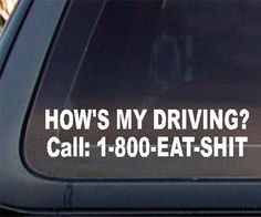 "Show your fellow drivers how much you value their input with the ""How's My Driving"" car sticker. This amusing decal provides your fellow motorists with a helpful phone number they can contact should they have an issue with the way you drive."