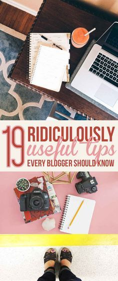 19 Ridiculously Useful Tips Every Blogger should know. I've been toying with the idea of starting a blog recently.