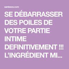 SE DÉBARRASSER DES POILES DE VOTRE PARTIE INTIME DEFINITIVEMENT !!! L'INGRÉDIENT MIRACLE…Santé SOS Page 2