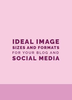 Ideal Image Size and Formats for Your Blog and Social Media | Elle & Company - The latest & greatest updated information!
