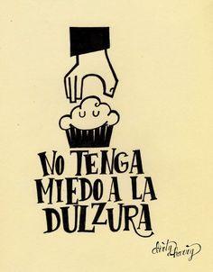 No tenga miedo a la dulzura - www.dirtyharry.es Dessert Quotes, Positive Vibes, Cupcake Cakes, Love Quotes, Milkshake, Typography, Positivity, Letters, Words