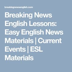 Breaking News English Lessons: Easy English News Materials | Current Events | ESL Materials