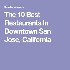 The 10 Best Restaurants In Downtown San Jose, California