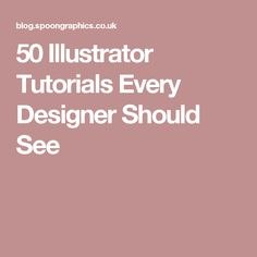 50 Illustrator Tutorials Every Designer Should See