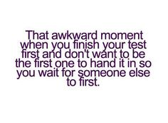 awkward moments quotes   Quote Pictures That awkward moment when you finish your test first and ...