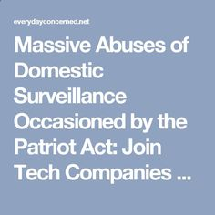 Massive Abuses of Domestic Surveillance Occasioned by the Patriot Act: Join Tech Companies  Privacy Rights Advocates to Ensure Section 215 of the USA Patriot Act Expires on June 1 | The EveryDay Concerned Citizen