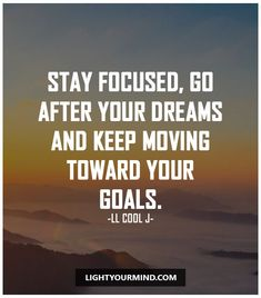 STAY FOCUSED, GO AFTER YOUR DREAMS AND KEEP MOVING TOWARD YOUR GOALS. - LL COOL J | Motivational quotes for success | Goal quotes | Passion quotes | Motivational Quotes | Procrastination quotes | motivational quotes for life |procrastination quotes no excuses #success #quotes #inspirational #inspired #quotesoftheday #instaquote #qotd #words #quotestoliveby #wisdom #quotestagram #lifequotes