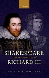 Shakespeare and the Remains of Richard III by Philip Schwyzer - E 34 SHA Sch