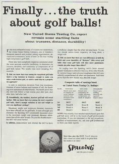 "Description: 1957 SPALDING vintage print advertisement ""the truth about golf balls"" -- Finally ... the truth about golf balls! New United States Testing Co. report reveals some startling facts about trueness, distance, durability! Spalding sets the pace in sports -- Size: The dimensions of the three-quarter-page advertisement are approximately 7.75 inches x 11 inches (19.5 cm x 28 cm). Condition: This original vintage three-quarter-page advertisement is in Very Good Condition unless…"