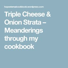 Triple Cheese & OnionStrata – Meanderings through my cookbook