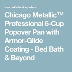 Chicago Metallic™ Professional 6-Cup Popover Pan with Armor-Glide Coating - Bed Bath & Beyond
