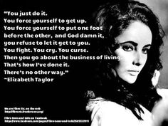 Great Quote for people living with Fibromyalgia. • Damn! Elizabeth Taylor hit it right on the head...I'm sure she wasn't talking about fibromyalgia, but this IS everyone's life at some point. Some of us just face it more often than others.