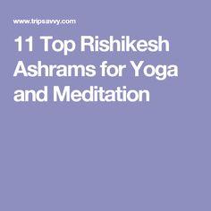 11 Top Rishikesh Ashrams for Yoga and Meditation