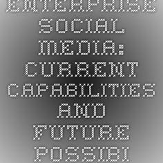 Enterprise Social Media: Current  Capabilities and Future Possibilities