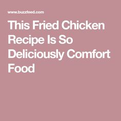 This Fried Chicken Recipe Is So Deliciously Comfort Food