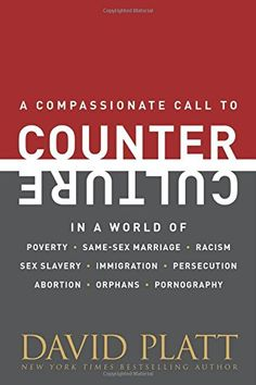 Counter Culture: A Compassionate Call to Counter Culture in a World of Poverty, Same-Sex Marriage, Racism, Sex Slavery, Immigration, Abortion, Persecution, Orphans and Pornography by David Platt