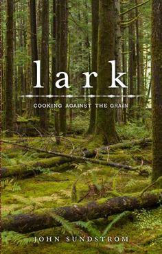 I'd love this cookbook: LARK - Cooking Against the Grain | Lark Restaurant