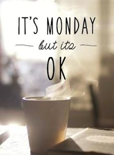 Its monday but its ok ! | #Coffee