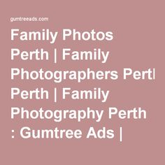 Family Photos Perth | Family Photographers Perth | Family Photography Perth : Gumtree Ads | United States | Free Advertising Online: Buying & Selling Merchandise
