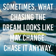 Chase it Anyway.