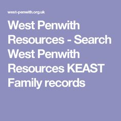 West Penwith Resources - Search West Penwith   Resources  KEAST Family records