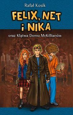"""Rafał Kosik, """"Felix, Net i Nika oraz Klątwa Domu McKillianów"""", Powergraph, Warszawa 2014. 397 stron"""