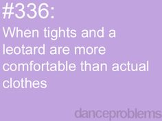 #DanceProblems 336: When #tights and a #leotard are more comfortable than actual clothes.