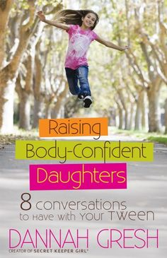 Prevent Obesity In Kids Raising Body-Confident Daughters: 8 Conversations to Have with Your Tween - By: Dannah Gresh Parenting Books, Parenting Teens, Kids And Parenting, Parenting Plan, Parenting Classes, Foster Parenting, Parenting Issues, Parenting Styles, Parenting Quotes