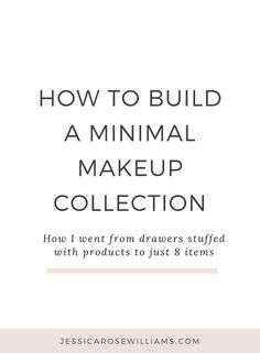 A minimalist makeup bag. All the make up I own and practical tips on how to build your own minimal makeup collection | minimalism | minimalist living tips | simple living | minimal makeup