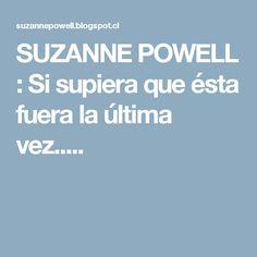 SUZANNE POWELL : Si supiera que ésta fuera la última vez.....
