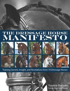 Buy The Dressage Horse Manifesto: Training Secrets, Insight, and Revelations from 10 Dressage Horses by Yvonne Barteau and Read this Book on Kobo's Free Apps. Discover Kobo's Vast Collection of Ebooks and Audiobooks Today - Over 4 Million Titles! Equestrian Boots, Equestrian Outfits, Equestrian Style, Equestrian Fashion, Western Riding, Trail Riding, Horse Books, Dressage Horses, English Riding
