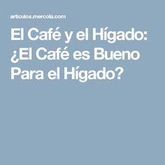 El Café y el Hígado: ¿El Café es Bueno Para el Hígado?