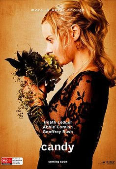 Candy , starring Heath Ledger, Abbie Cornish, Geoffrey Rush, Tom Budge. A poet falls in love with an art student who gravitates to his bohemian lifestyle -- and his love of heroin. Hooked as much on one another as they are on the drug, their relationship alternates between states of oblivion, self-destruction, and despair. #Drama #Romance