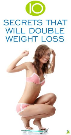 10 Secrets To Double Your Weight Loss - Shed 10 Pounds In 7 Days - Your Daily Plus