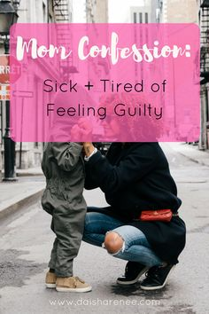 Mom Confession: Sick and Tired of Feeling Guilty - Daisha Renee ​| surviving single parenting + depression