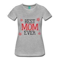 Best Mom Ever Women's Premium T-Shirt ✓ Unlimited options to combine colours, sizes & styles ✓ Discover T-Shirts by international designers now! Christmas T Shirt Design, Teacher Wear, Teacher Gifts, Great Women, Tee Shirts, Tees, Summer Shirts, Tshirts Online, Shirt Designs