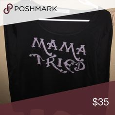 Mama Tried Long Sleeve (brand new) Price is negotiable! Offers are welcomed! :) Tops Tees - Long Sleeve