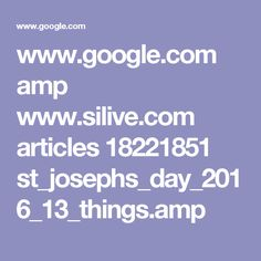 www.google.com amp www.silive.com articles 18221851 st_josephs_day_2016_13_things.amp