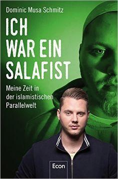 Ich war ein Salafist: Meine Zeit in der islamistischen Parallelwelt: Amazon.de: Dominic Musa Schmitz: Bücher