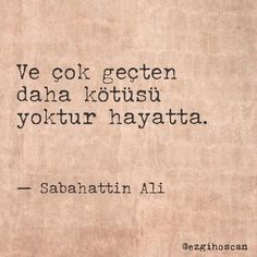 Ve cok gecten daha kotusu yoktur hayatta. The Words, Cool Words, Poem Quotes, Life Quotes, Amazing Quotes, Best Quotes, Promise Of The Day, Mysterious Words, Say Say Say